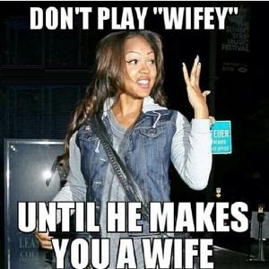 Wifey Quotes Don't play wifey untill he makes you a wife