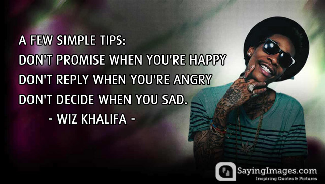 Wiz Khalifa Quotes a few simple tips don't promise when you're happy