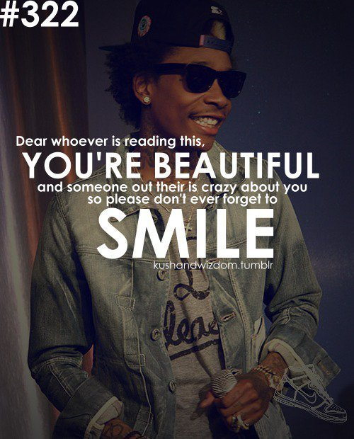 Wiz Khalifa Quotes dear whoever is reading this you're beautiful and