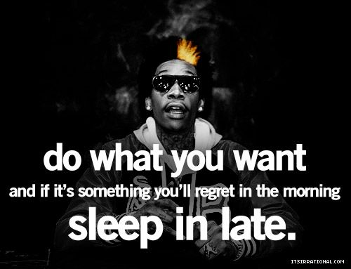 Wiz Khalifa Quotes do what you want and if it's something you'll
