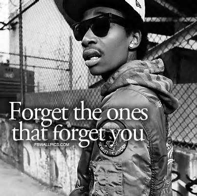 Wiz Khalifa Quotes forget the ones that forget you