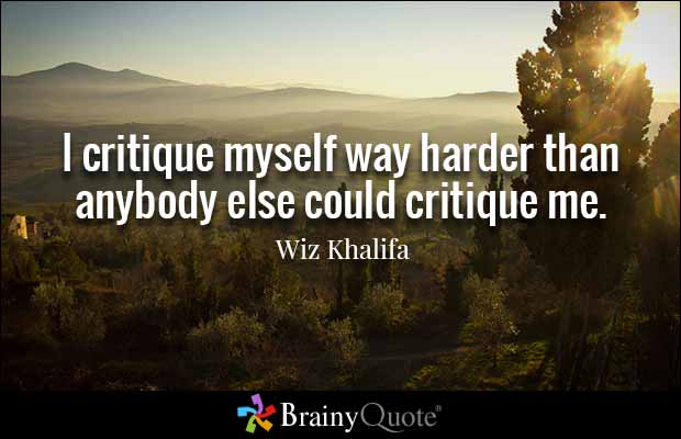 Wiz Khalifa Quotes i critique myself way harder than Andy