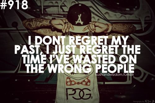 Wiz Khalifa Quotes i don't regret my past i just regret the time I've wasted on the wrong people