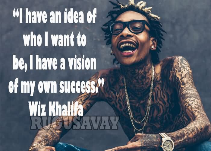 Wiz Khalifa Quotes i have an idea of who i want to