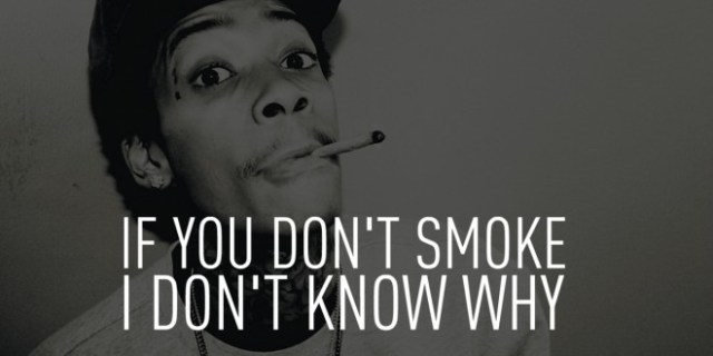 Wiz Khalifa Quotes if you don't smoke i don't know why