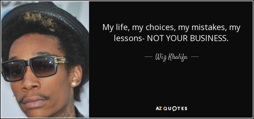 Wiz Khalifa Quotes my life my choices my mistakes my