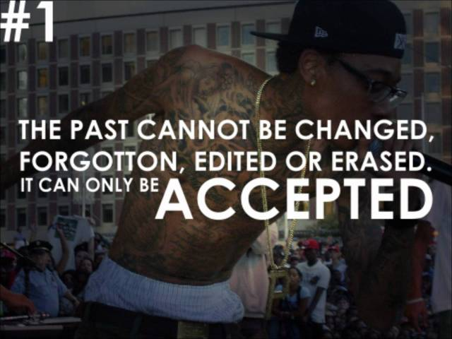 Wiz Khalifa Quotes the past cannot be changed forgotten edited or erased