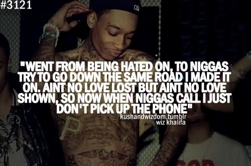 Wiz Khalifa Quotes went from being hated on to niggas
