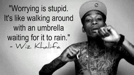 Wiz Khalifa Quotes worrying is stupid it's like walking aroung with an umbrell