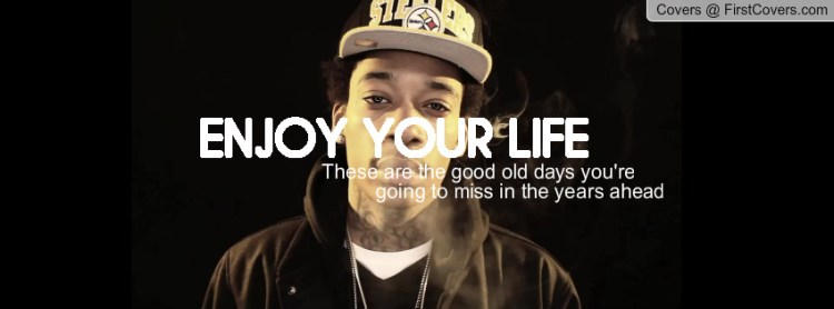 Wiz Khalifa Sayings enjoy your life these are the good old days you