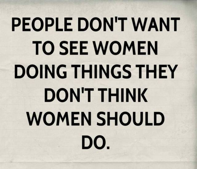 Women Quotes People Don't Want To See Women Doing Things They Don't Think
