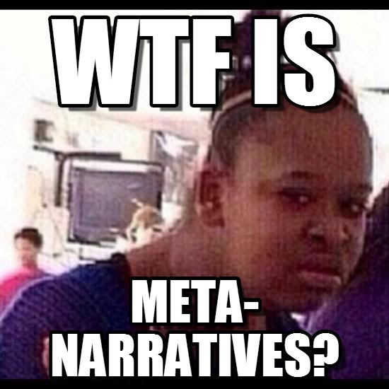 Wtf is meta narratives WTF Meme