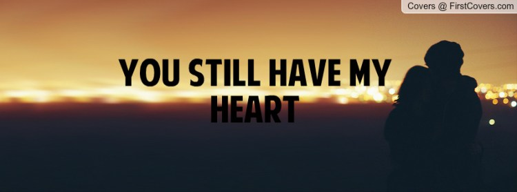 You Have My Heart Quotes you still have my heart