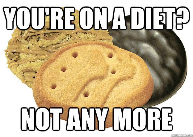 You're on a diet not any more Cookie Meme..