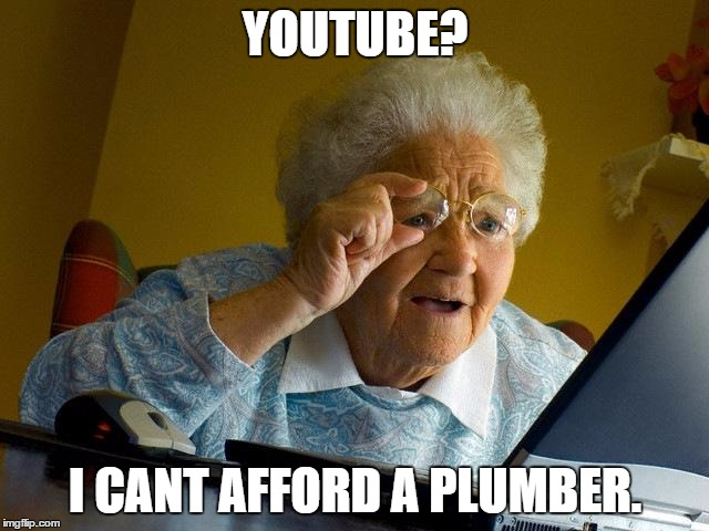 Youtube I Can't Afford A Plumber Grandma Meme