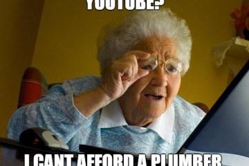 Youtube I Can't Afford A Plumber Grandma Meme