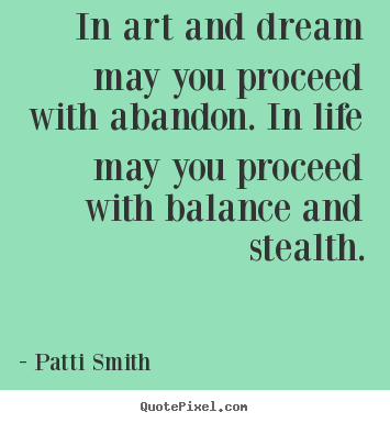 abandonment quotes in art and dream may you proceed with abandon