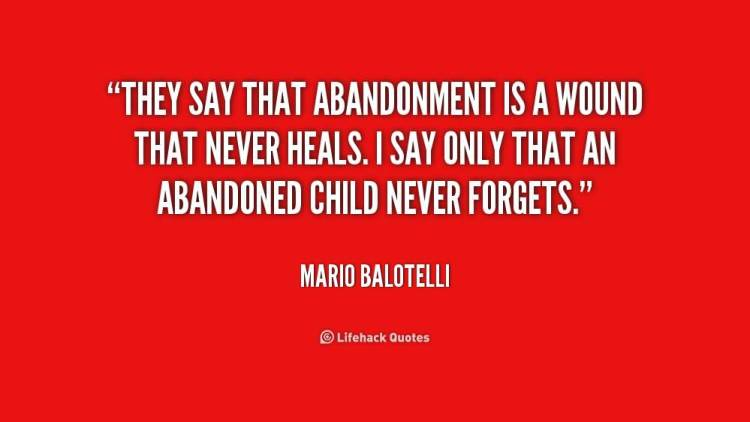abandonment sayings they say that abandonment is a wound