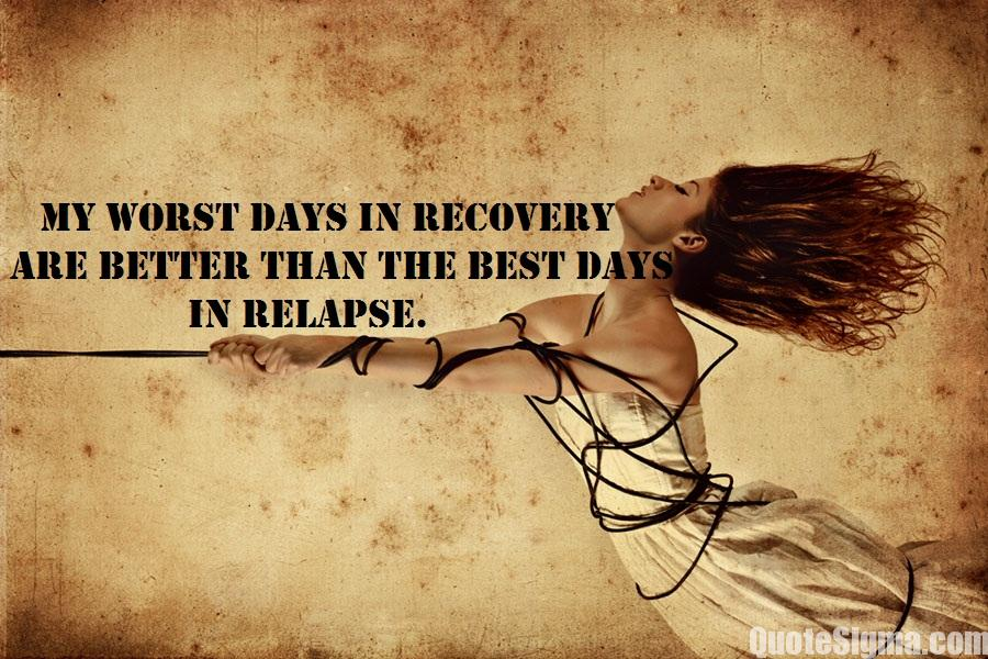addiction sayings my worst days in recovry are better than