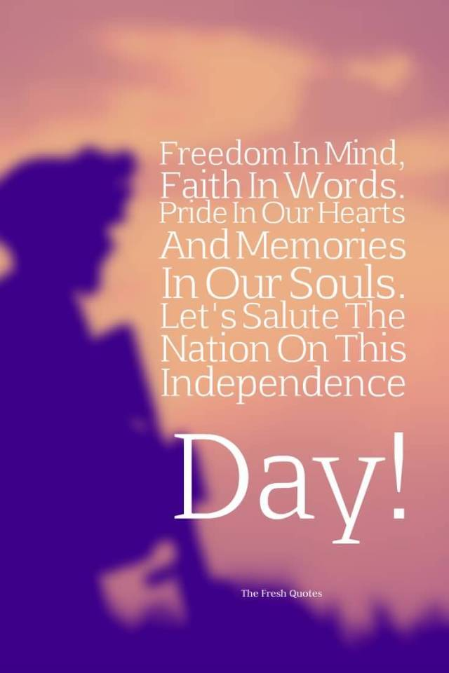 day sayings Freedom In Mind Faith In Words. Pride In Our Hearts And Memories In Our Souls. Lets Salute The