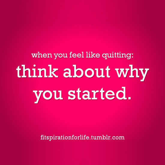 diet quote when you feel like quitting think about why you started