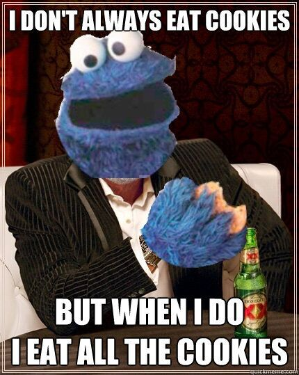 i don't always eat cookies but when i do Cookie Meme