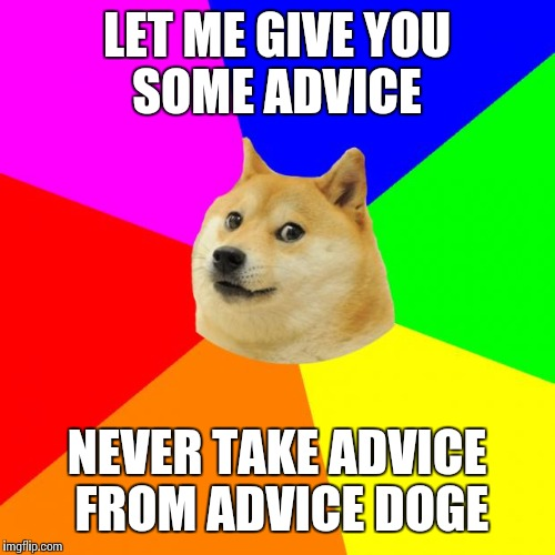 let me give you some advie doge meme