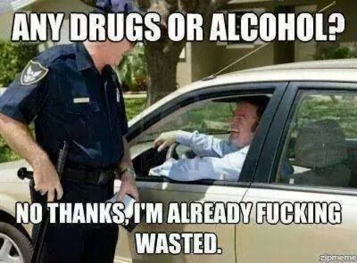 Any drugs or alcohol no thanks im already fucking wasted Drugs Meme