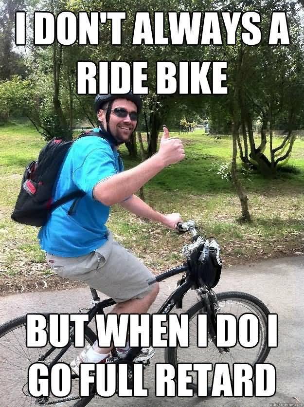 Bike Memes I don't always a ride bike but