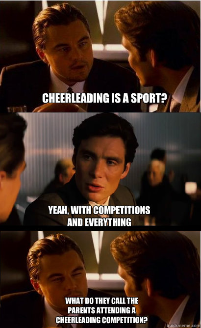 Cheerleading Meme cheerleading is a sport yeah with
