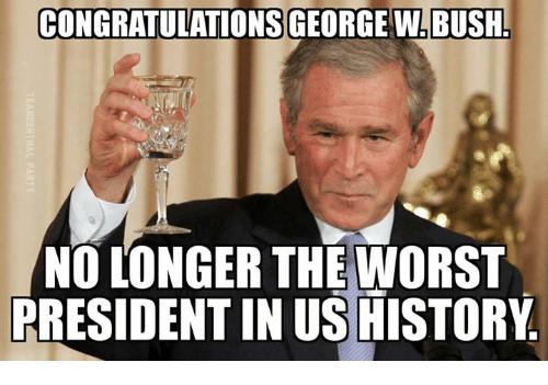 Congratulations george w bush no longer the worst George Bush Memes?resize=500%2C351 39 hilarious george bush meme pictures, images & photos picsmine