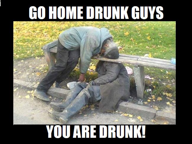Cool Meme Go home drunk guys you are drunk