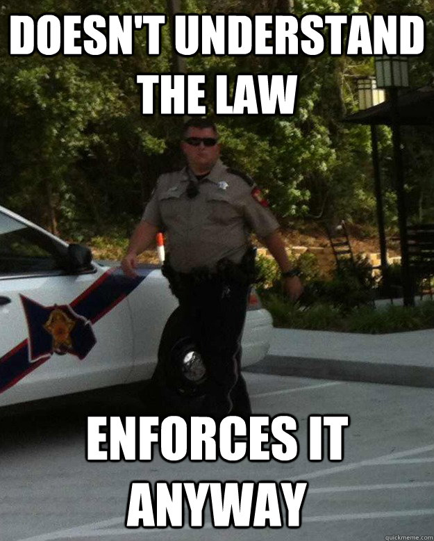 Cop Meme Doesn't understand the law