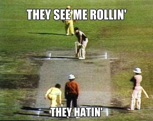 Cricket Memes They see me roolin