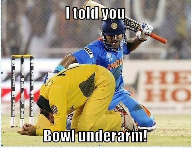 Cricket Memes i told you bowl underarm