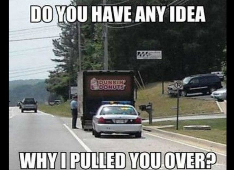 Do you have any idea why i pulled you over Car Memes