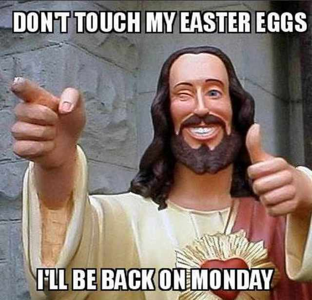 Don't touch my easter eggs ill be back on monday Cool Meme