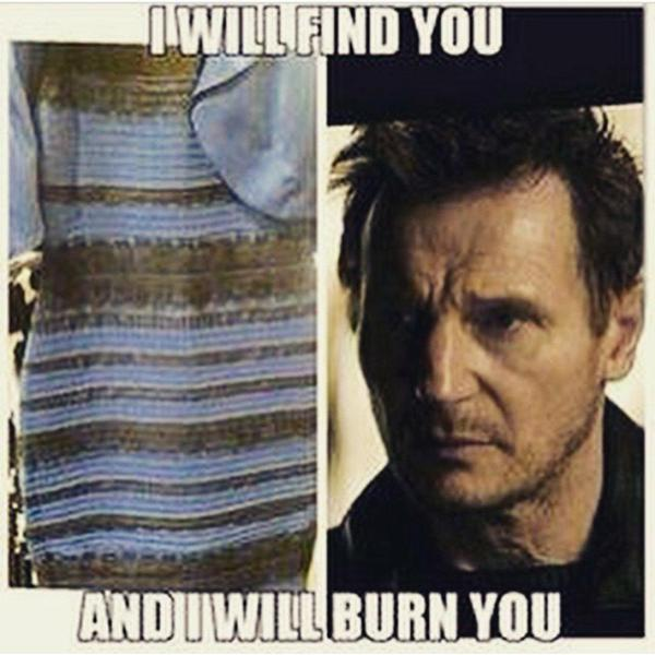Dress Meme i will find you and will burn you