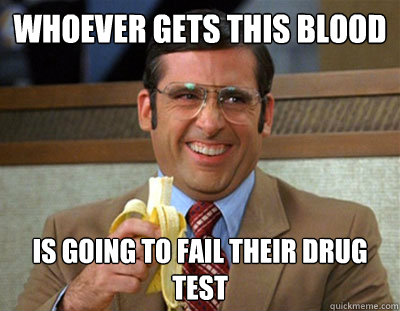 Drugs Meme Whoever gets this blood is going to fail their