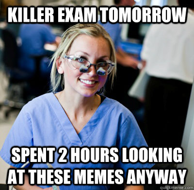 Exam Meme Killer exam tomorrow spent 2 hours looking at these memes