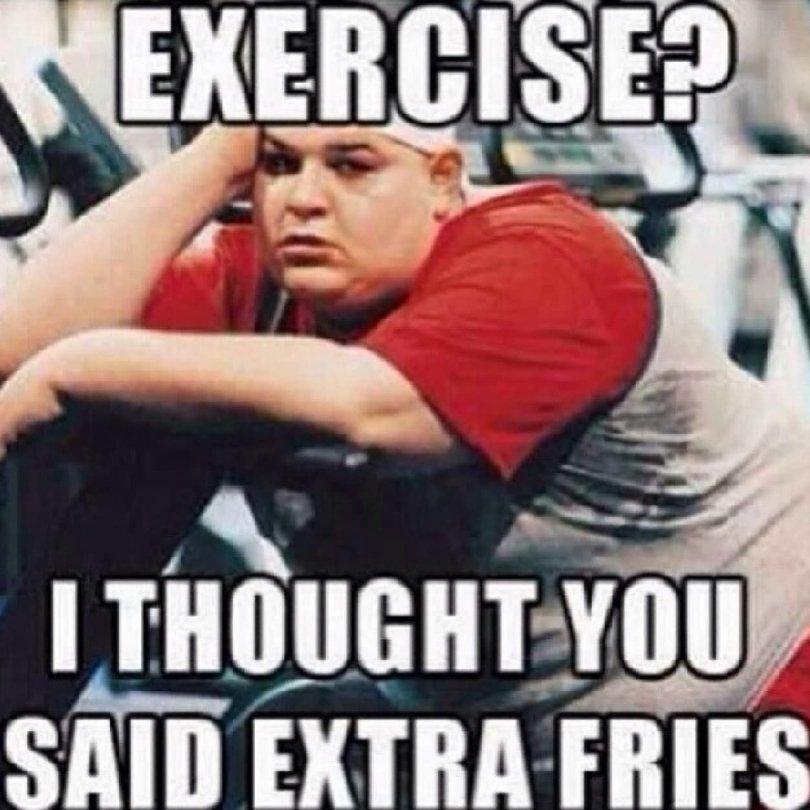 Exercise Memes Exercise i thought you said extra fries