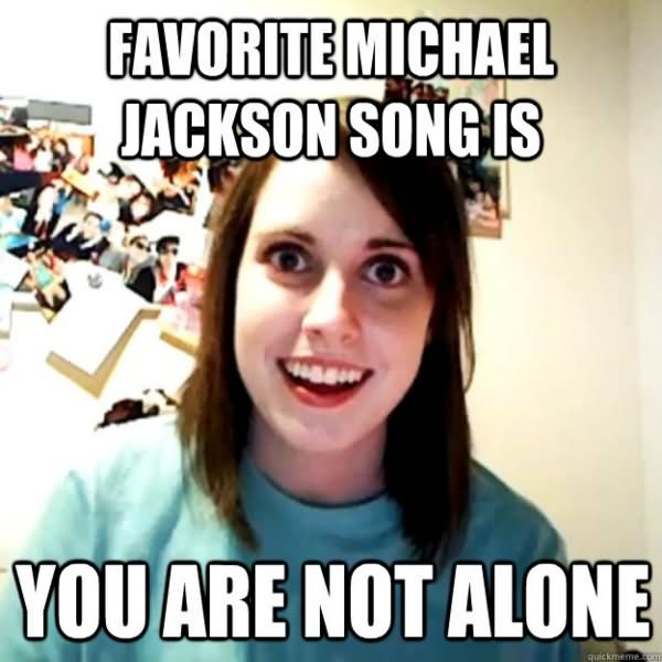 Favorite Michael Jackson song is you are not alone Michael Jackson Meme