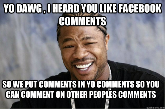 Facebook Meme Up dawg i heard you like facebook