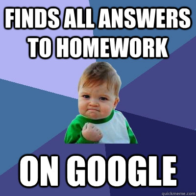 Finds all answers to homework on Google Homework Meme