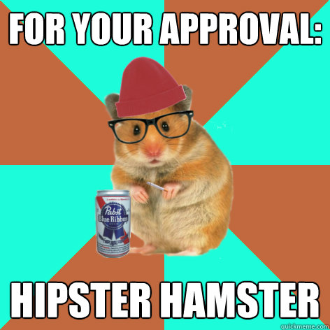 For your approval hipster hamster Meme