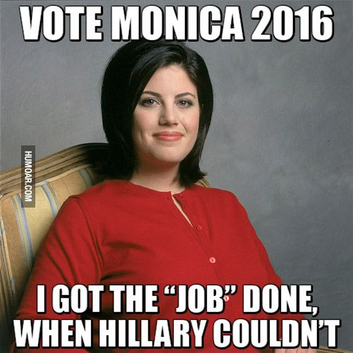 Funny Vote monica 2016 i got the job done Hillary Clinton Meme