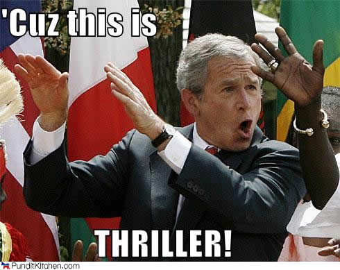 George Bush Meme Cuz this is thriller