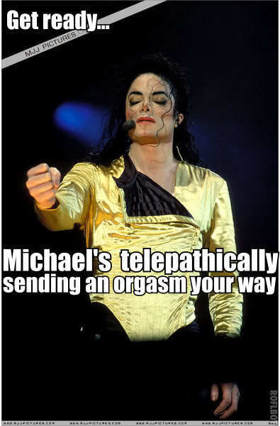 Get ready michael's telephathically sending an Michael Jackson Meme