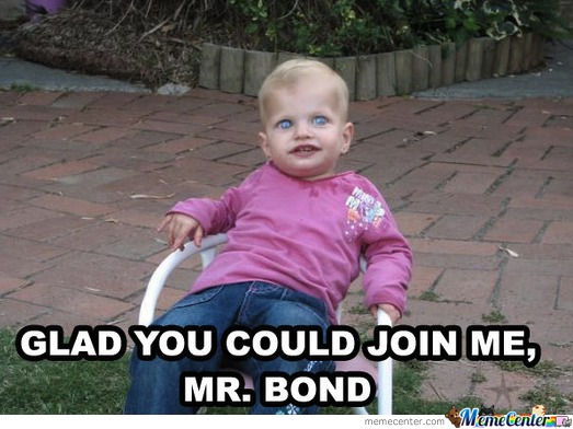 Glad you could join me mr bond Children Meme