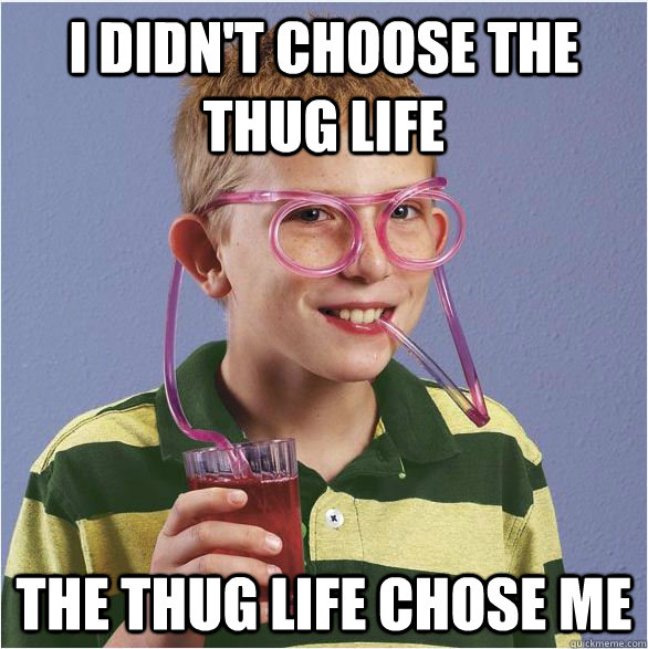 Glasses Memes I didn't choose the thug life the thug life chose